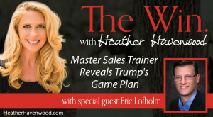 Master Sales Trainer Reveals Trump's Game Plan - Eric Lofholm - Heather Havenwood