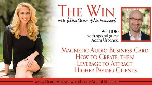 The Win Podcast with Heather Havenwood Adam Urbanski