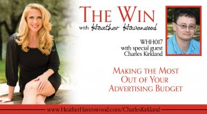 The Win Heather Havenwood Getting the Most from Your Advertising Budget - Charles Kirkland Getting the Most from Your Advertising Budget - Charles Kirkland