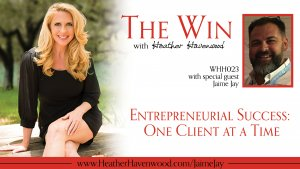 Entrepreneurial Success: One client at a Time - Jamie Jay