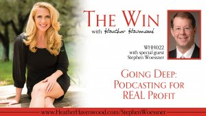 Going Deep: Podcasting for REAL Profit Stephen Woessner and Heather Havenwood