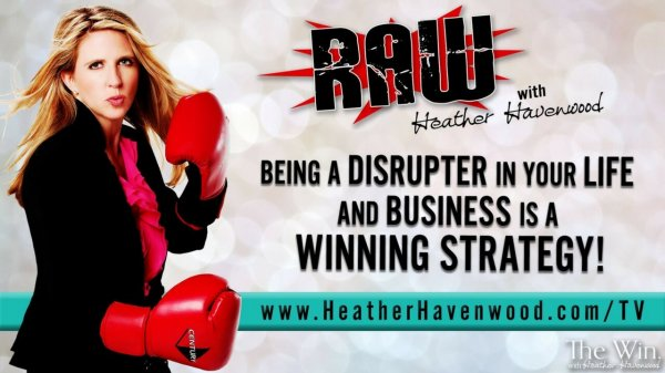 Being a Disrupter The Win Heather Havenwood