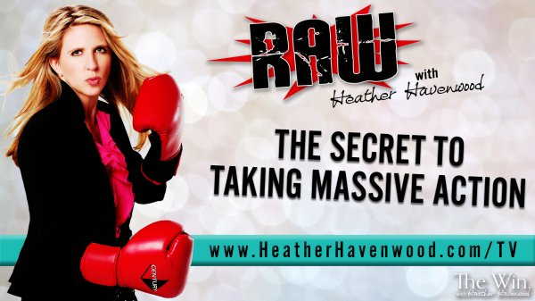 RAW with Heather Havenwood - Massive Action