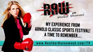 RAW with Heather Havenwood - Arnold Classic The Win