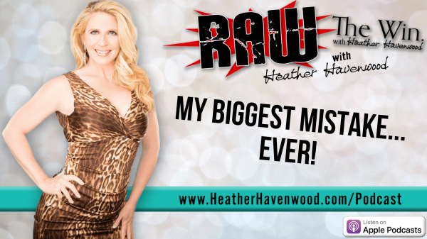RAWHH25 My Biggest Mistake Ever The Win Heather Havenwood