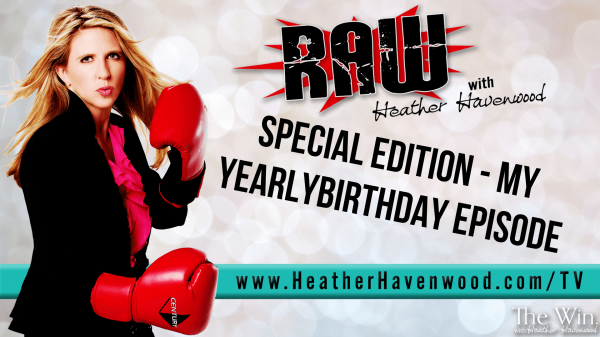 RAWHH26 Birthday Episode The Win Heather Havenwood