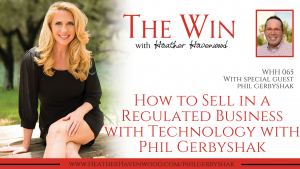 WHH65: How to Sell in a Regulated Business with Technology with Phil Gerbyshak