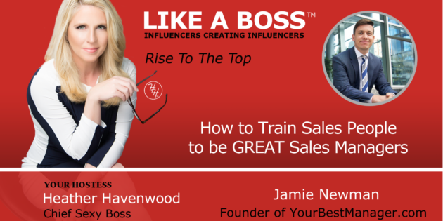 How to train Sales people to be GREAT Sales Managers with Jamie Newman and Heather Havenwood