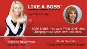 BOSS BABES! You want TRUE LOVE! Stop Changing MEN! Learn How Men Think with Paula Grooms